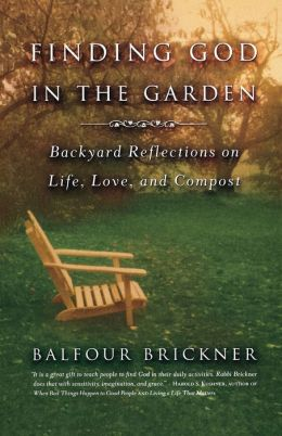 Finding God in the Garden: Backyard Reflections on Life, Love and Compost