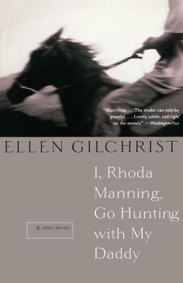 I, Rhoda Manning, Go Hunting with My Daddy: And Other Stories