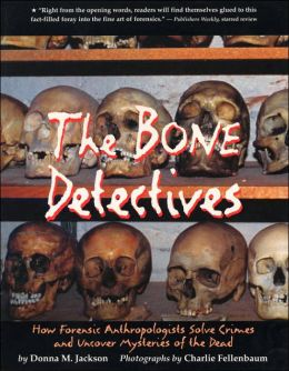 Bone Detectives: How Forensic Anthropologists Solve Crimes and Uncover Mysteries of the Dead