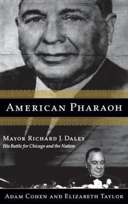 American Pharaoh: Mayor Richard J. Daley - His Battle for Chicago and the Nation