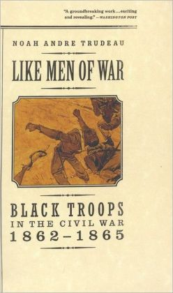 Like Men of War: Black Troops in the Civil War, 1862-1865