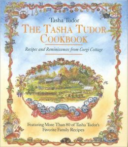 Tasha Tudor Cookbook: Recipes and Reminiscences from Corgi Cottage