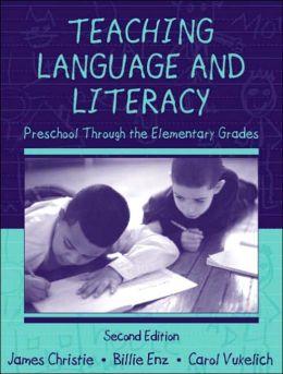 Teaching Language and Literacy: Preschool Through the Elementary Grades