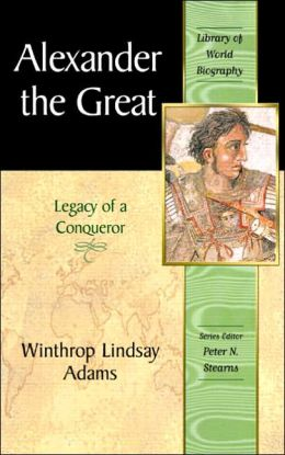 Alexander the Great: Legacy of a Conqueror