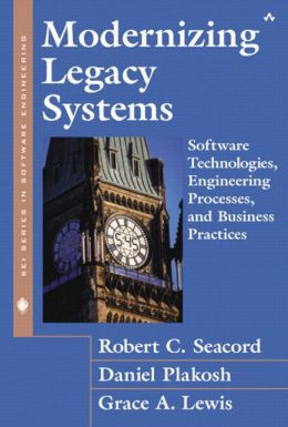 Modernizing Legacy Systems: Software Technologies, Engineering Process and Business Practices