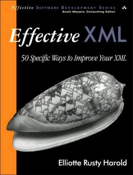 Effective XML: 50 Specific Ways to Improve Your XML (Effective Software Development Series)