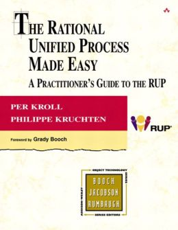 The Rational Unified Process Made Easy: A Practitioner's Guide to RUP