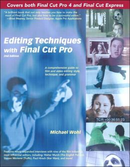 Editing Techniques with Final Cut Pro: A Comprehensive Guide to Film and Video Editing Style, Technique, and Grammar