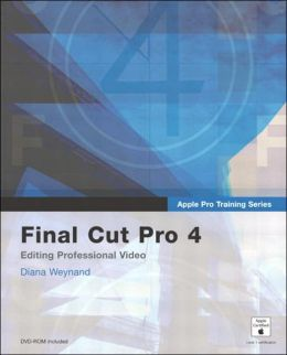 Final Cut Pro 4 (Apple Pro Training Series): Editing Professional Video