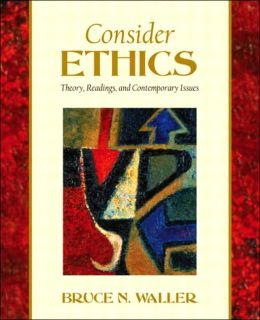 Consider Ethics: Theory, Readings and Contemporary Cases