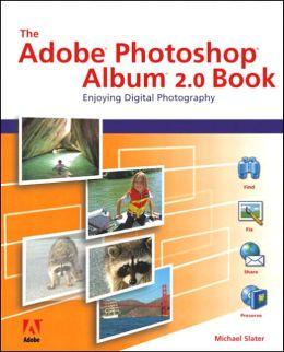 The Adobe Photoshop Album 2.0 Book: Enjoying Digital Photography