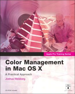 Apple Pro Training Series: Practical Color Management with Mac OS X (Apple Pro Training Series)