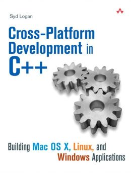 Cross-Platform Development in C++: Building MAC OS X, Linux, and Windows Applications