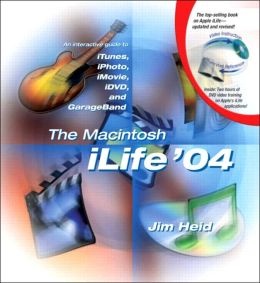 The Macintosh iLife '04: An Interactive Guide to iTunes, iPhoto, iMovie, iDVD, and GarageBand