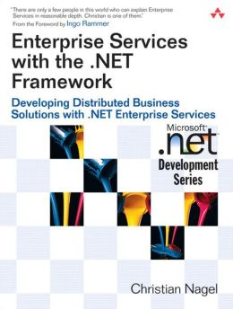 Enterprise Services with the .NET Framework: Developing Distributed Solutions with .NET Enterprise Services