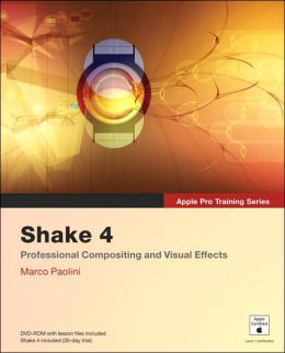 Apple Pro Training Series: Shake 4: Professional Compositing and Visual Effects (with DVD-ROM)