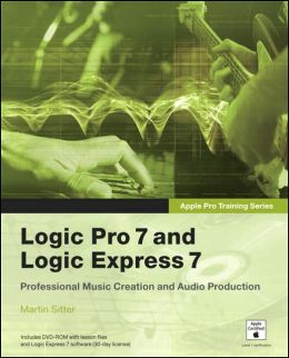 Apple Pro Training Series: Logic Pro 7 and Logic Express 7