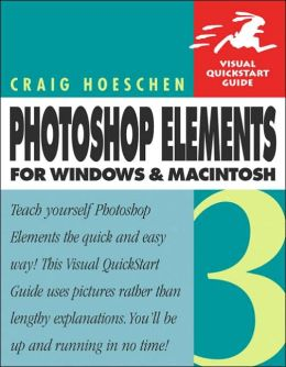 Photoshop Elements 3 for Windows and Macintosh: Visual QuickStart Guide