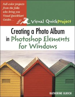Creating a Photo Album in Photoshop Elements: Visual QuickProject Guide