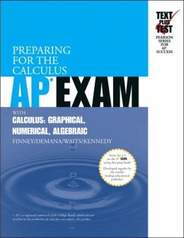 Preparing for the Calculus AP Exam with Calculus: Graphical, Numerical, Algebraic (Text Plus Test Series0