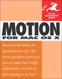 Motion for MAC OS X: Visual QuickStart Guide