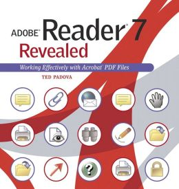 Adobe 7 Reader Revealed: Working Effectively with Acrobat PDF Files