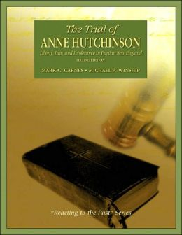 The Trial of Anne Hutchinson: Liberty, Law, and Intolerance in Puritan New England: Reacting to the Past