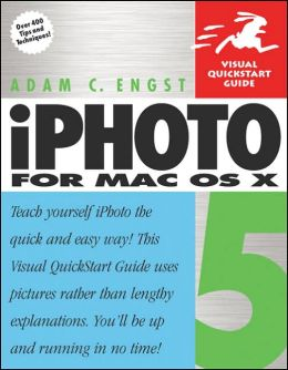 iPhoto 5 for Mac OS X: Visual QuickStart Guide