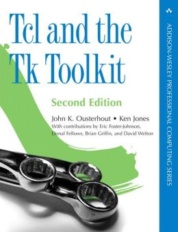 Tcl and the Tk Toolkit (Addison-Wesley Professional Computing Series)
