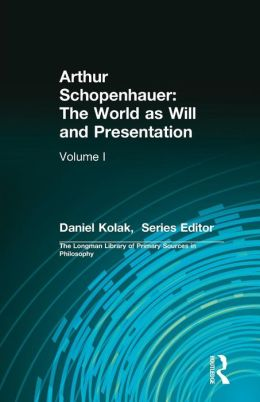 Arthur Schopenhauer: The World as Will and Presentation, Volume I