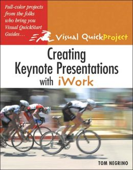 Creating Keynote Presentations with iWork (Visual QuickProject Guide Series)