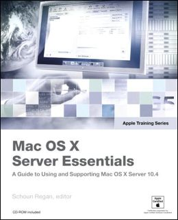 Mac OS X Server Essentials: A Guide to Using and Supporting Mac OS X Server 10.4 (Apple Training Series)