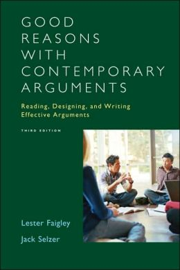Good Reasons with Contemporary Arguments: Reading, Designing, and Writing Effective Arguments
