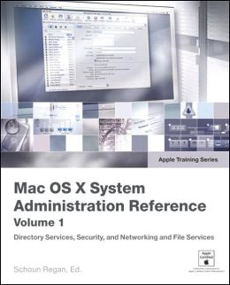 Mac OS X System Administration Reference, Volume 1 (Apple Training Series)