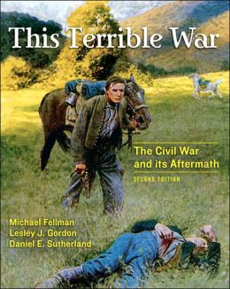 This Terrible War: The Civil War and Its Aftermath