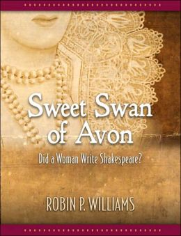 Sweet Swan of Avon: Did a Woman Write Shakespeare