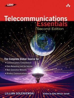 Telecommunications Essentials: The Complete Global Source for Communications Fundamentals, Data Networking and the Internet, and Next-Generation Networks and Wireless Communications