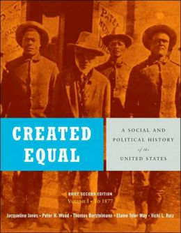 Created Equal: A Social and Political History of the United States, Volume I (to 1877)