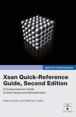 Xsan Quick-Reference Guide, Second Edition: A Comperhenive Guide to Xsan Setup and Administration (Apple Pro Training Series)