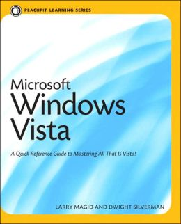 Microsoft Windows Vista: A Quick Reference Guide to Mastering All That Is Vista