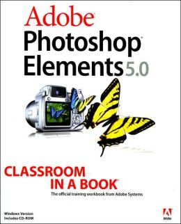 Adobe Photoshop Elements 5 Classroom in a Book