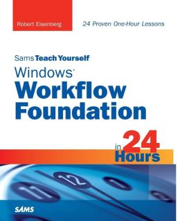 Sams Teach Yourself Windows Workflow Foundation in 24 Hours (Sams Teach Yourself Series)