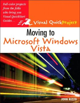Moving to Microsoft Windows Vista (Visual QuickProject Guide Series)