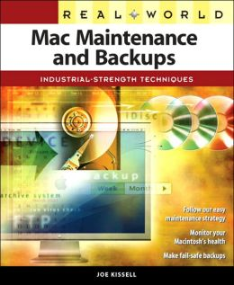 Real World Mac Maintenance and Backups: Industrial-Strength Techniques