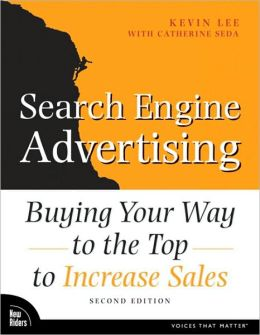 Search Engine Advertising: Buying Your Way to the Top to Increase Sales (Voices That Matter Series)