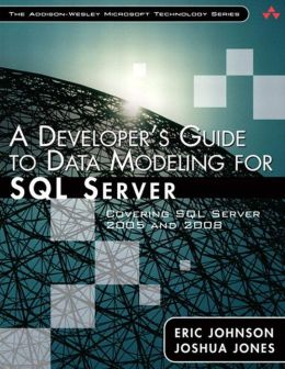 A Developer's Guide to Data Modeling for SQL Server: Covering SQL Server 2005 and 2008 (Addison-Wesley Microsoft Technology Series)