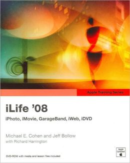 iLife '08: iPhoto, iMovie, GarageBand, iWeb, iDVD [Apple Training Series]