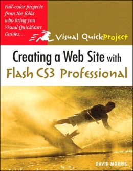 Creating a Web Site with Flash CS3 Professional (Visual QuickProject Guide Series)