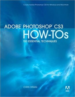 Adobe Photoshop CS3 How-Tos: 100 Essential Techniques (How-Tos Series)