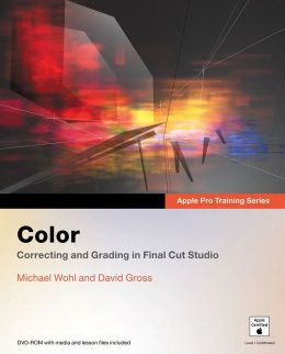 Color: Correcting and Grading in Final Cut Studio (Apple Pro Training Series)
